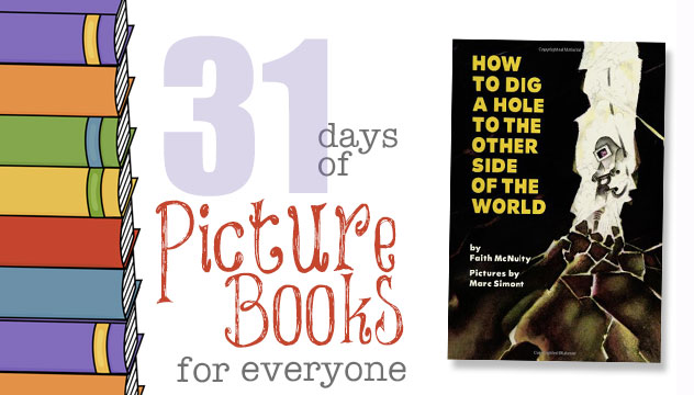 How to Dig a Hole to the Other Side of the World: 31 Days of Picture Books for Everyone