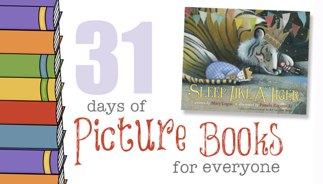 Sleep Like a Tiger: 31 Days of Picture Books for Everyone