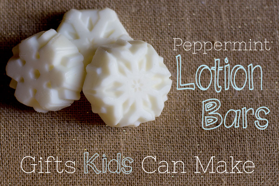 Peppermint Lotion Bars: Gifts Kids Can Make