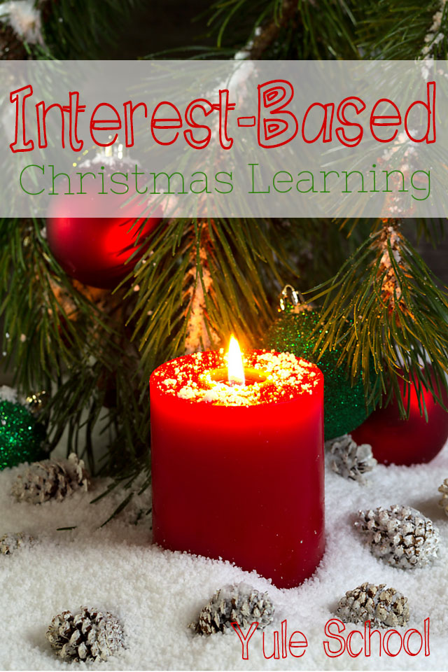 Christmas Learning: Yule School Ideas for Interest Based Learning
