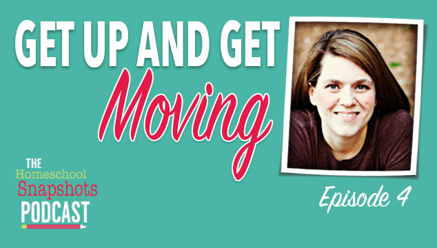 The Homeschool Snapshots Podcast Episode 4: Get Up and Get Moving Feature