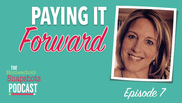 The Homeschool Snapshots Podcast Episode 7: Paying It Forward Feature