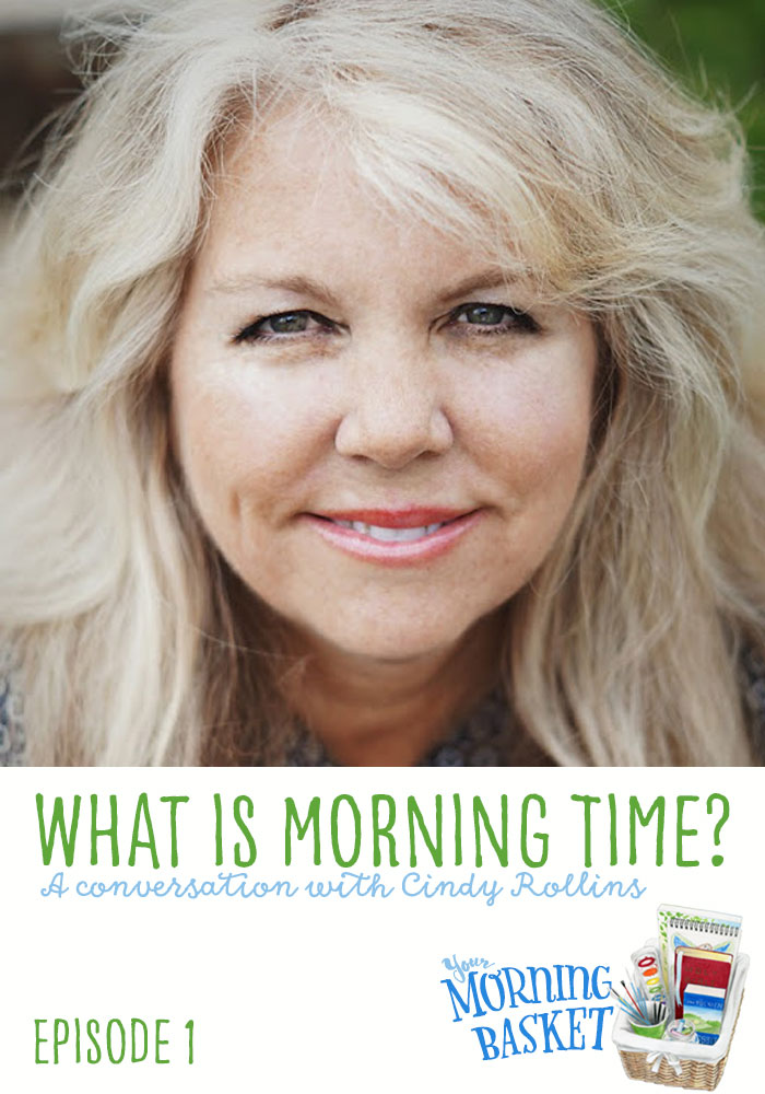 Your Morning Basket #1: A Conversation with Cindy Rollins about Morning Time