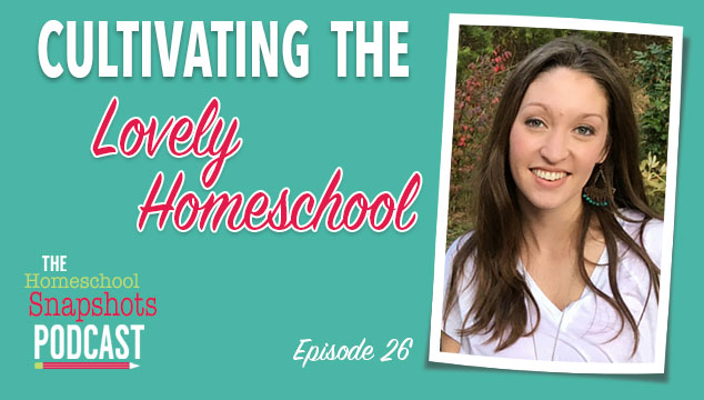 HSP 026: MacKenzie Monroe: Cultivating the Lovely Homeschool Feature