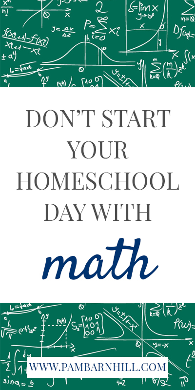 Why You Shouldn't Start Your Homeschool Day with Math Pam Barnhill Homeschool Solutions