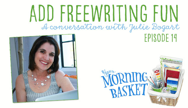 Add Freewriting Fun: A Conversation with Julie Bogart: Your Morning Basket Feature