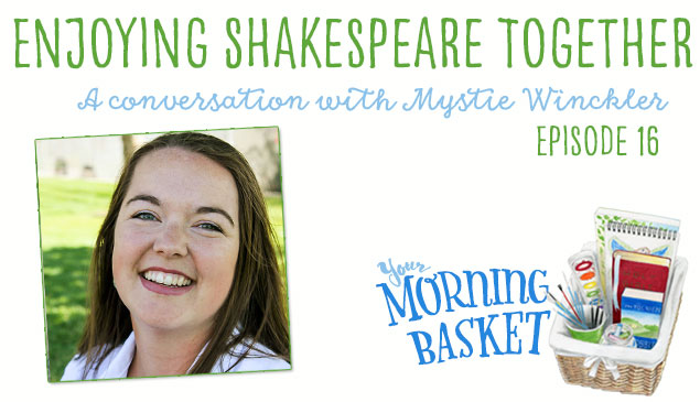 Enjoying Shakespeare Together: Your Morning Basket with Mystie Winckler Feature