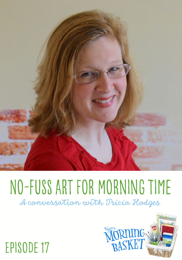 No-Fuss Art for Morning Time: A Your Morning Basket Conversation with Tricia Hodges
