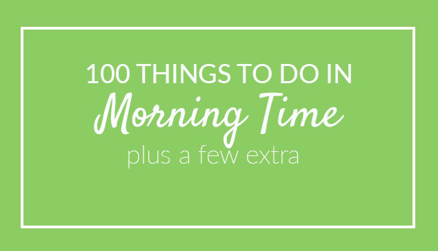 100 Things to Do in Your Morning Time