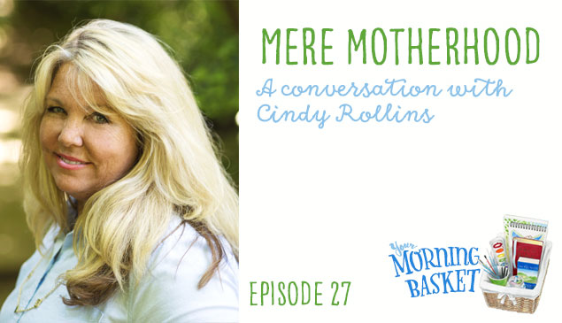 A conversation with Cindy Rollins about her book Mere Motherhood and Morning Time in homeschooling.