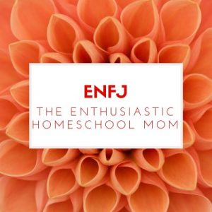 The ENFJ Homeschool Mom Best Homeschool Planner for Your Personality Type Pam Barnhill Homeschool Solutions