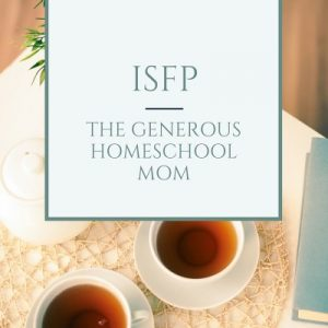 ISFP Type Homeschool Mom The Best Homeschool Planner for Your Personality Type Pam Barnhill Homeschool Solutions