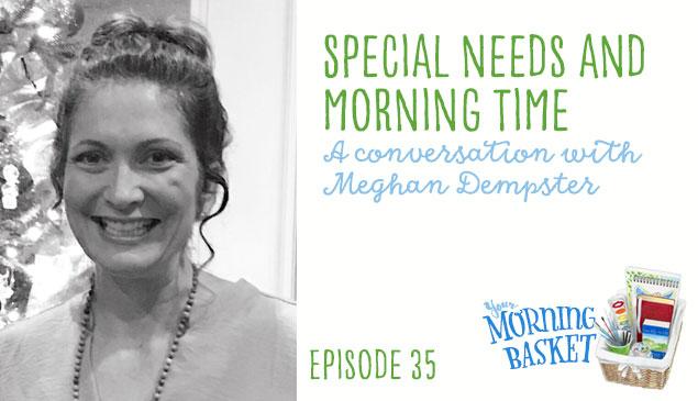 YMB #35 Special Needs and Morning Time with Meghan Dempster