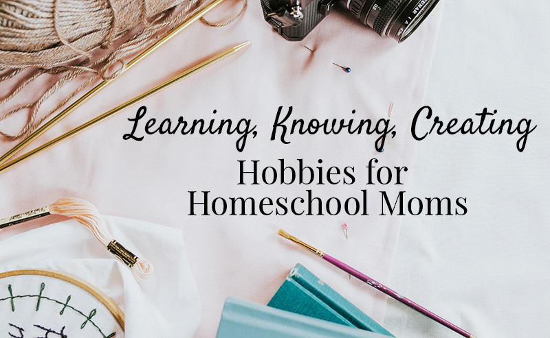 Hobbies for Homeschool Moms
