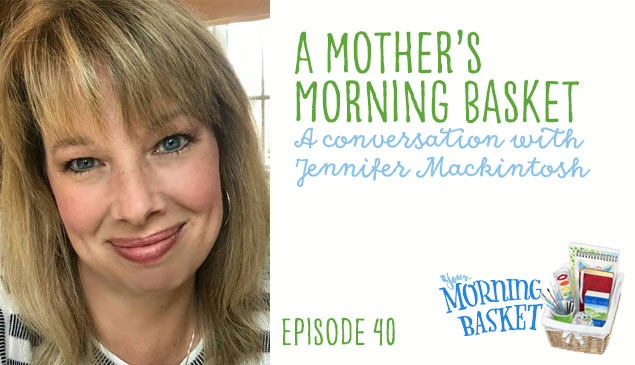 YMB #40 A Mother's Morning Basket: A Conversation with Jennifer Mackintosh