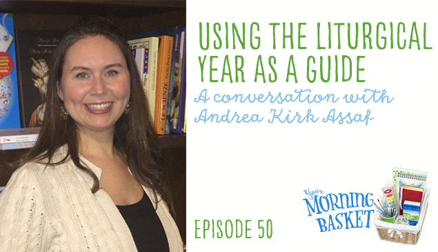 YMB #50 Using the Liturgical Year as a Guide: A Conversation With Andrea Kirk Assaf
