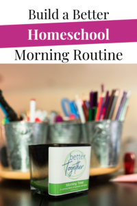 Better Homeschool Morning Routine Pin